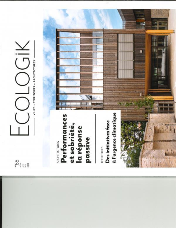 ECOLOGIK N 65 PERFORMANCES ET SOBRIETE LA REPONSE PASSIVE - PRINTEMPS 2020
