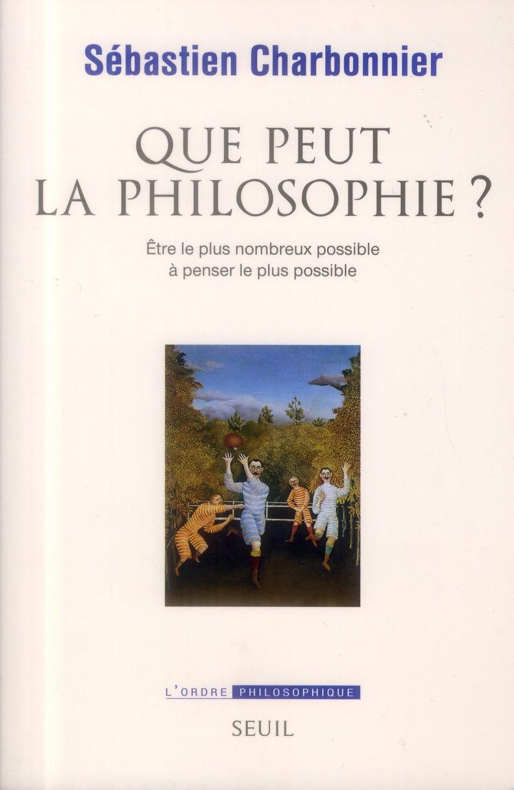 Que Peut La Philosophie ? Etre Le Plus Nombreux Possible A Penser Le Plus Possible