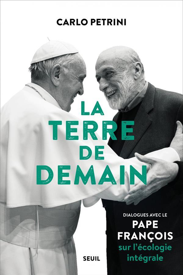 La terre de demain ; dialogues avec le pape François sur l'écologie intégrale
