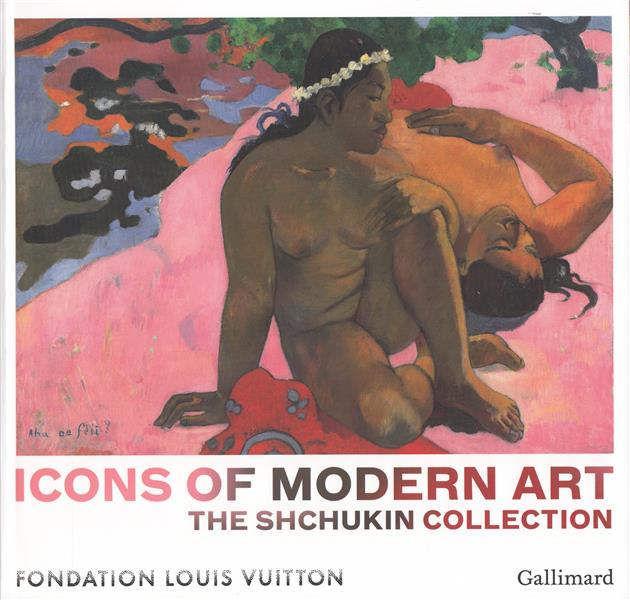 Icons of modern art ; the Shchukin Collection
