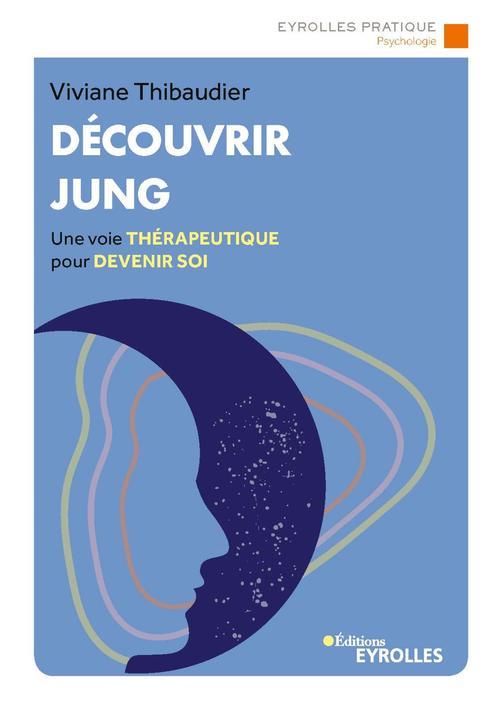 Découvrir Jung ; une voie thérapeutique pour devenir soi