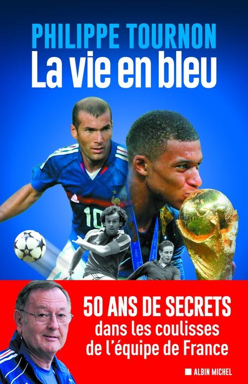 la vie en bleu ; 50 ans de secrets dans les coulisses de l'équipe de France