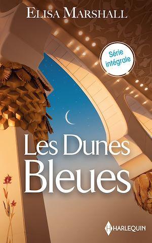 les dunes bleues : l'héritière du cheikh, la princesse des dunes bleues, la beauté des sables