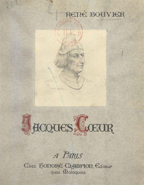 Jacques Coeur, un financier colonial au XVe siècle  - René Bouvier