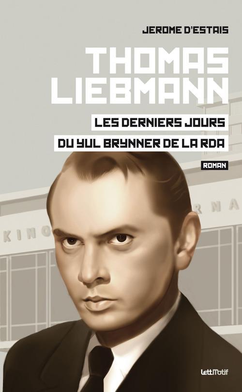 Thomas Liebmann ; les derniers jours du Yul Brynner de la RDA