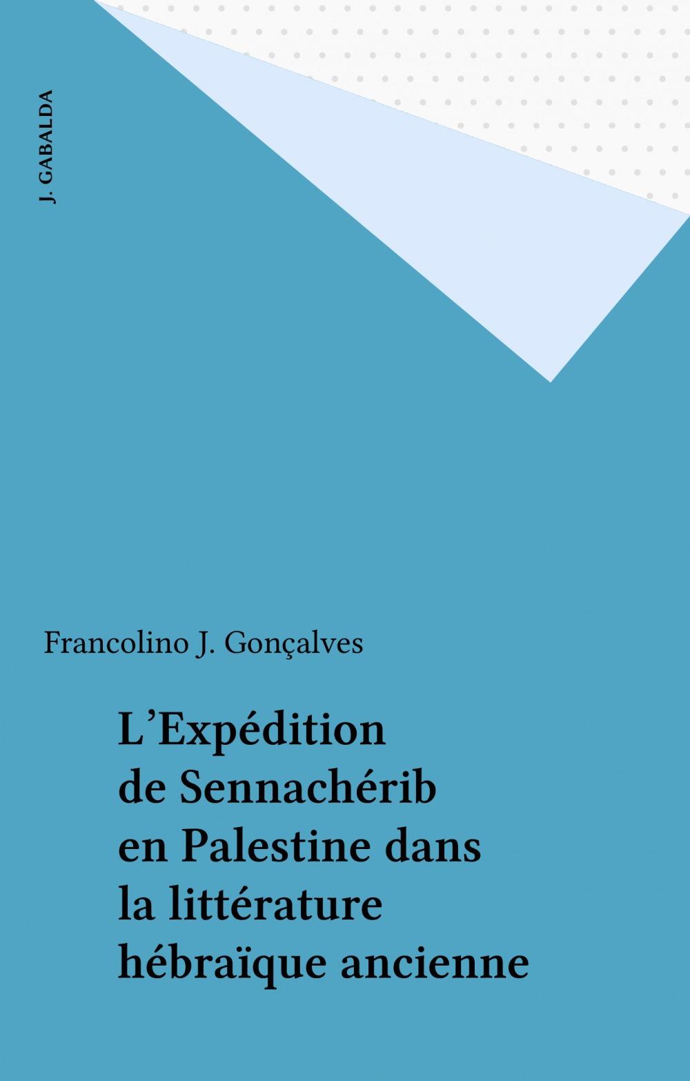 L'Expédition de Sennachérib en Palestine dans la littérature hébraïque ancienne  - Francolino J. Gonçalves