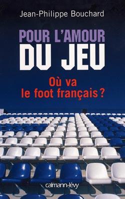 pour l'amour du jeu ; où va le foot français ?