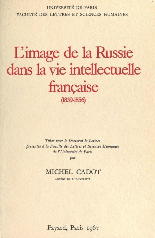 L'image de la Russie dans la vie intellectuelle française, 1839-1856