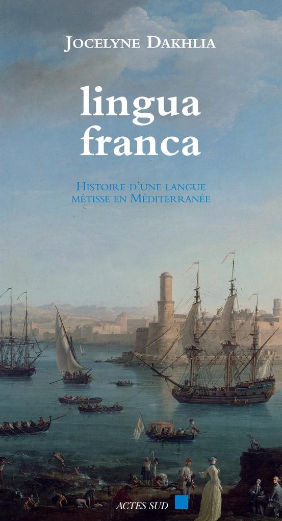 Lingua franca ; histoire d'une langue métisse en Méditerranée