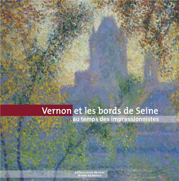 Vernon et les bords de Seine au temps des impressionnistes