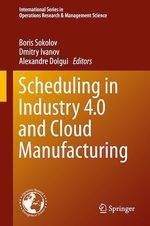 Scheduling in Industry 4.0 and Cloud Manufacturing  - Alexandre Dolgui - Dmitry Ivanov - Boris Sokolov