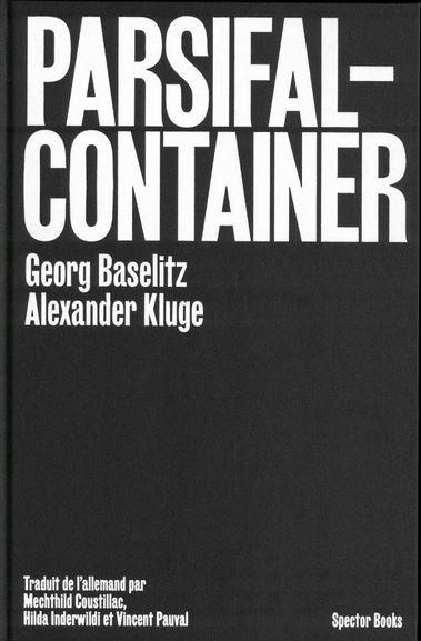 Georg baselitz / alexander kluge : parsifal container /francais