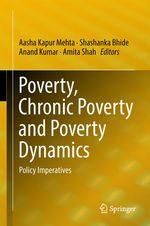Poverty, Chronic Poverty and Poverty Dynamics  - Aasha Kapur Mehta - Amita Shah - Anand Kumar - Shashanka Bhide