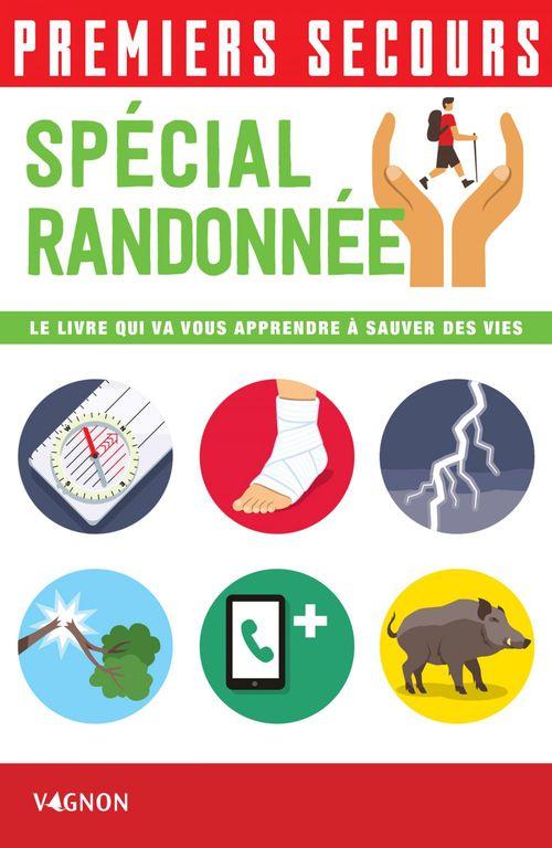 Premiers secours ; spécial randonnée ; le livre qui va vous apprendre à sauver des vies