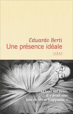 Une présence idéale  - Eduardo Berti - Eduardo Berti