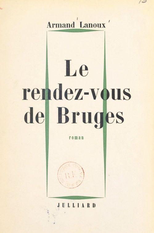 Le rendez-vous de Bruges  - Armand Lanoux