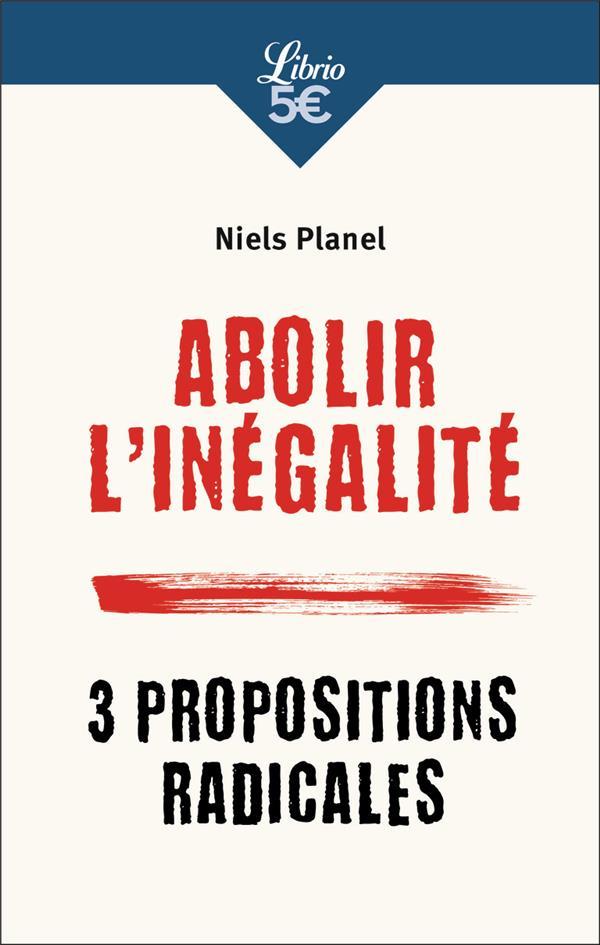 Abolir l'inégalité ; 3 propositions radicales
