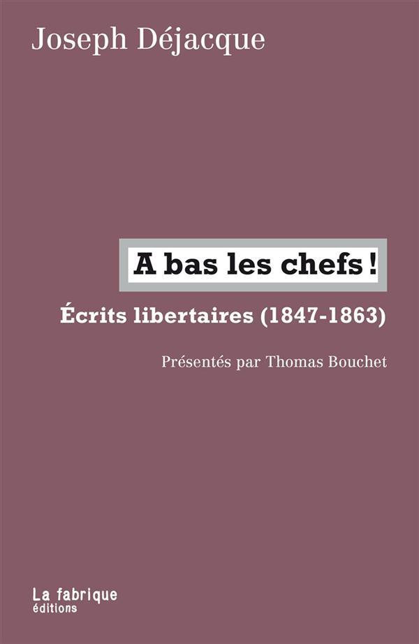 à bas les chefs! écrits libertaire (1847-1863)