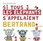 Vente Livre Numérique : Si tous les éléphants s'appelaient Bertrand  - Édouard Manceau
