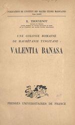 Une colonie romaine de Maurétanie tingitane : Valentia Banasa
