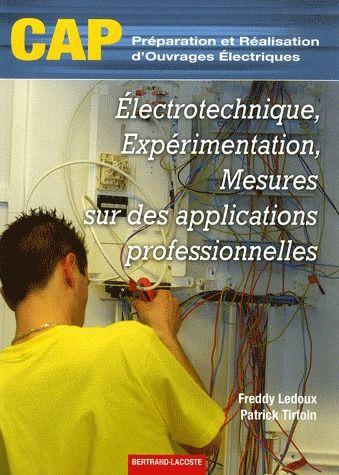 électrotechnique, expérimentation, mesures sur des applications professionnelles ; CAP préparation et réalisation d'ouvrages électriques ; manuel de l'élève