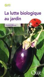 La lutte biologique au jardin  - Vincent Albouy