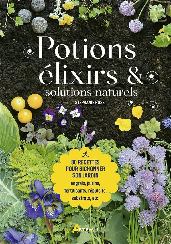 potions, élixirs et solutions naturelles ; 80 recettes pour bichonner son jardin