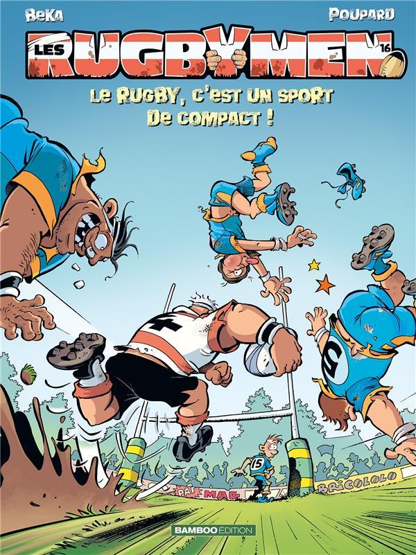 Les rugbymen t.16 ; le rugby, c'est un sport de compact !
