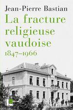 Vente EBooks : La fracture religieuse vaudoise 1847-1966  - Jean-pierre Bastian