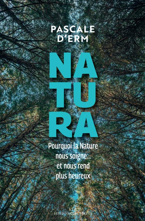 Natura ; pourquoi la nature nous soigne... et nous rend plus heureux