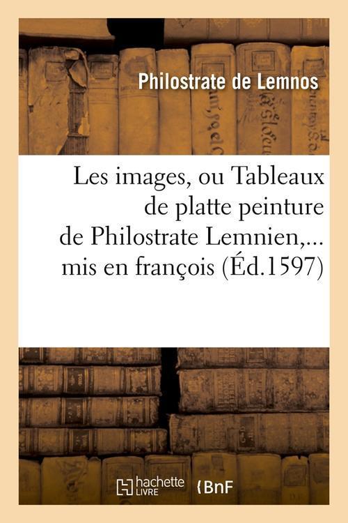 les images, ou tableaux de platte peinture de philostrate lemnien, mis en francois (ed.1597)