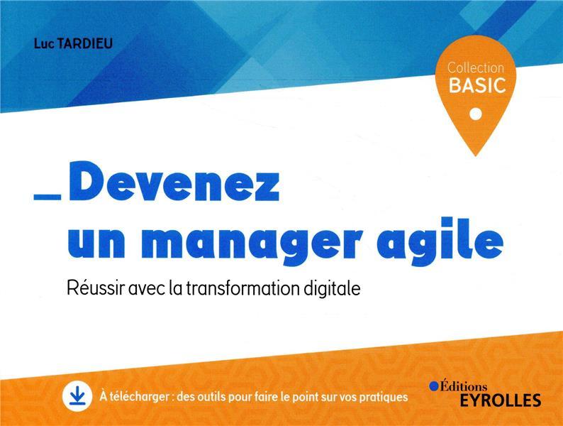 DEVENEZ UN MANAGER AGILE  -  REUSSIR AVEC LA TRANSFORMATION DIGITALE  TARDIEU, LUC