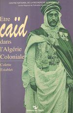 Être caïd dans l'Algérie coloniale : tribus des Nemenchas, 1851-1912