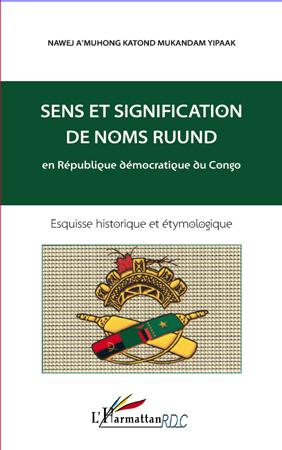 sens et signification de noms ruund en République démocratique du Congo ; esquisse historique et étymologique
