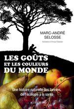 Les Goûts et les couleurs du monde  - Arnaud Rafaelian - Marc-André Selosse