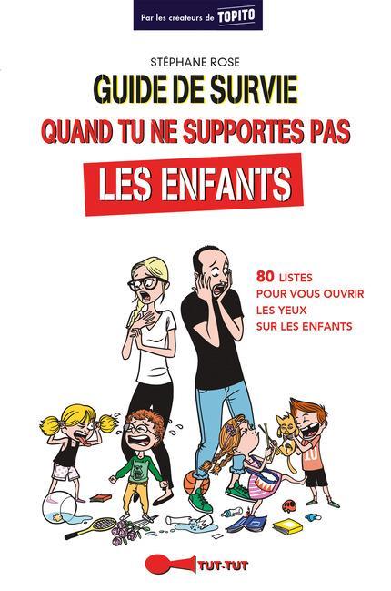 guide de survie quand tu ne supportes pas les enfants ; 80 listes pour vous ouvrir les yeux sur les enfants
