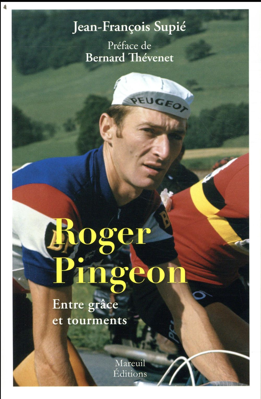 Roger Pingeon ; entre grâce et tourments