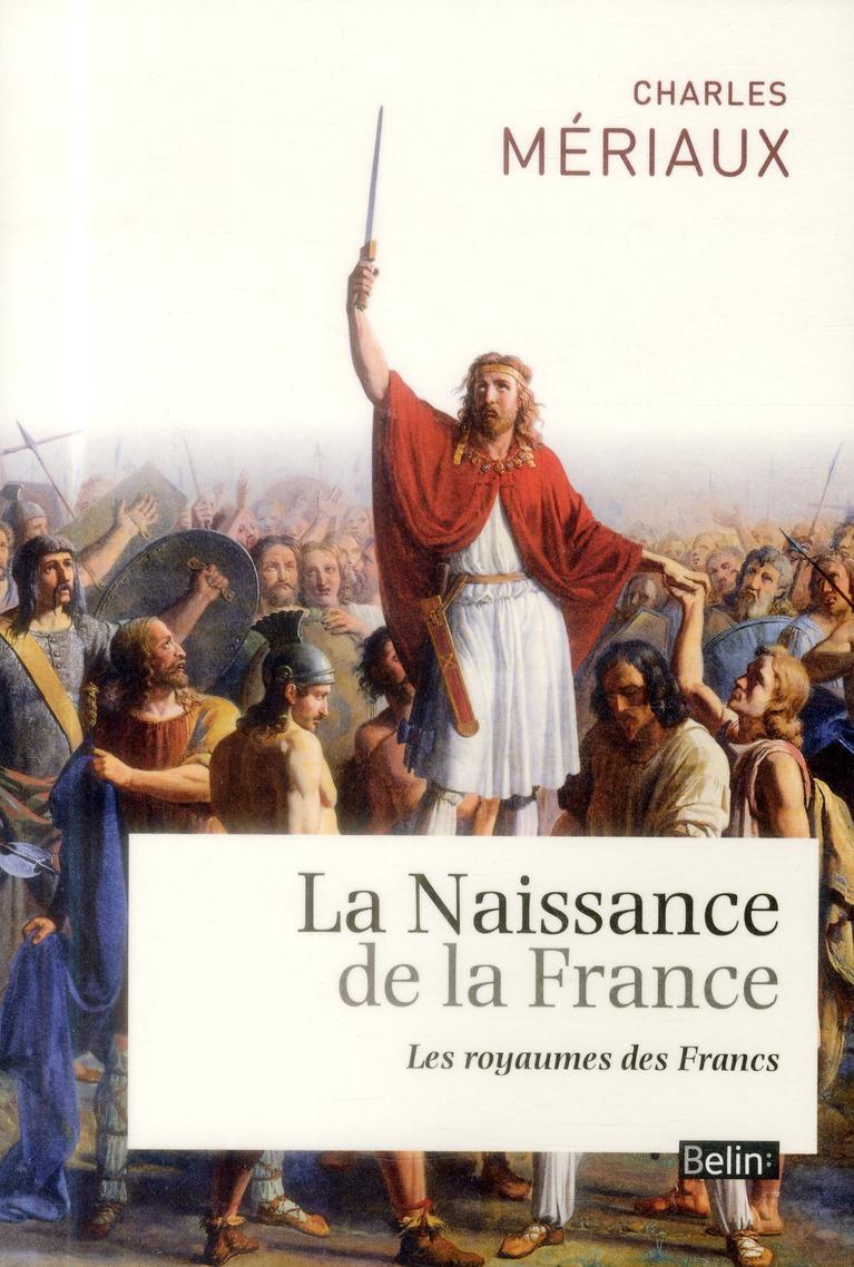 La naissance de la France ; le royaume des francs