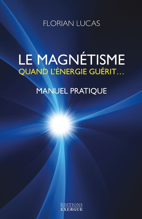 le magnétisme, quand l'énergie guérit ; manuel pratique