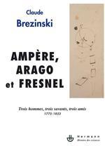 Vente EBooks : Ampère, Arago et Fresnel - Trois hommes, trois savants, trois amis 1775 - 1853  - Claude Brezinski