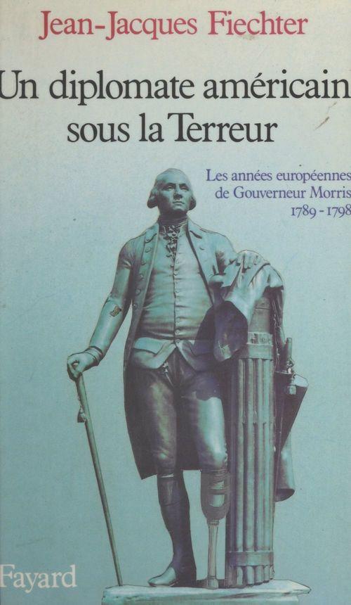 Un diplomate américain sous la Terreur  - Jean-Jacques Fiechter