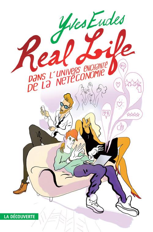 Real life ; dans l'univers enchanté de la netéconomie