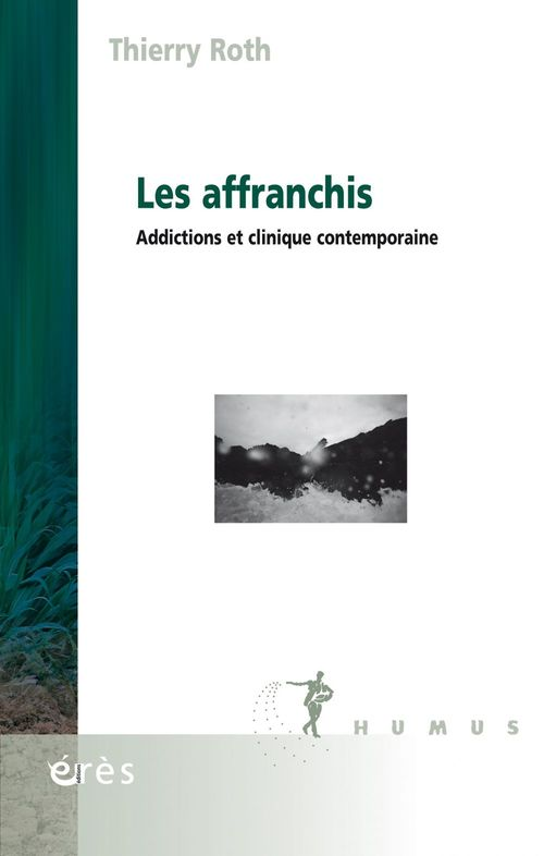 Les affranchis ; addictions et clinique contemporaine