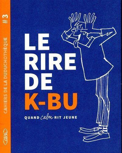 Cahiers de la duduchothèque t.3 ; le rire de K-bu ; quand Cabu rit jeune