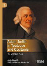 Adam Smith in Toulouse and Occitania  - Alain Alcouffe - Philippe Massot-Bordenave