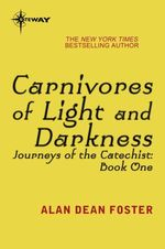 Carnivores of Light and Darkness  - Alan Dean FOSTER