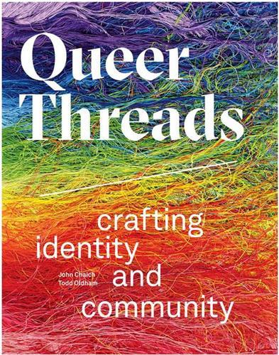 Queer threads : crafting identity and community (voir 9781623261054)