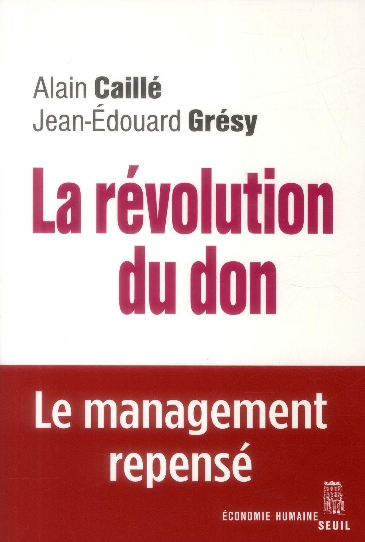 La révolution du don ; le management repensé à la lumière de l'anthropologie