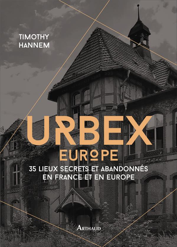 Urbex Europe, 35 lieux secrets et abandonnés en France et en Europe