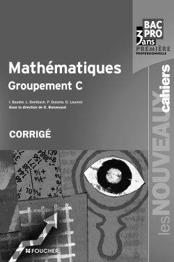 Les nouveaux cahiers ; mathématiques groupement C ; 1ère professionnelle ; Bac pro tertiaires ; corrigé
